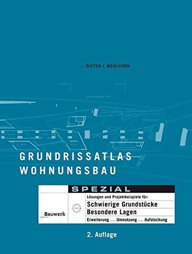 Grundrissatlas Wohnungsbau Spezial: Lösungen und Projektbeispiele für: Schwierige Grundstücke, Besondere Lagen Erweiterungen, Umnutzung, Aufstockung (Bauwerk)