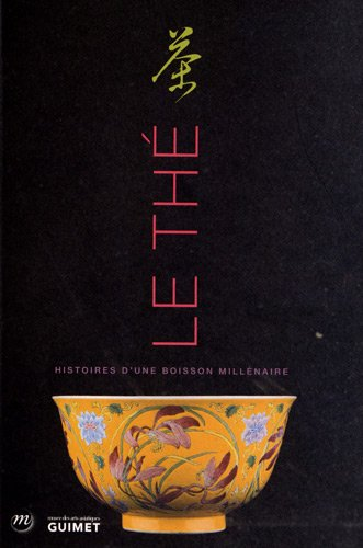 Le Th : Histoire d'une boisson millnaire. Exposition, muse des arts asiatiques Guimet, 3 octobre 2012 au 7 janvier 2013
