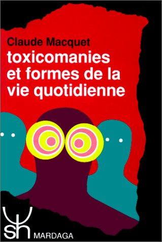 TOXICOMANIES ET FORME DE VIE QUOTIDIENNE 19 par Claude Macquet