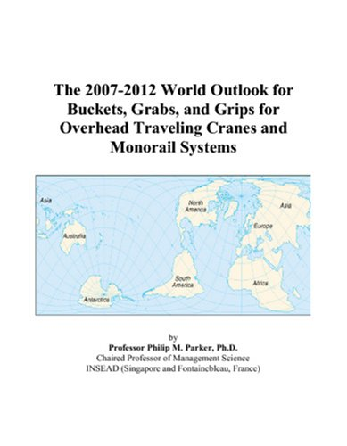 The 2007-2012 World Outlook for Buckets, Grabs, and Grips for Overhead Traveling Cranes and Monorail Systems