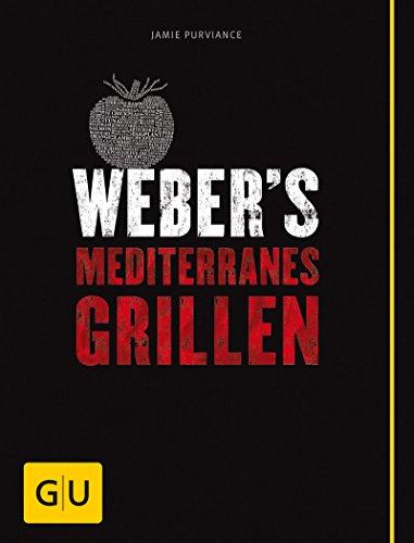 Weber\'s Mediterranes Grillen (GU Weber\'s Grillen)