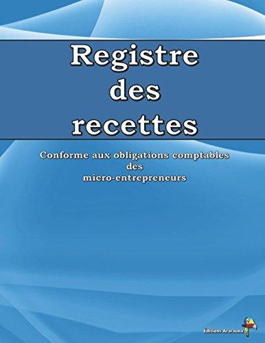 Registre des Recettes: Conforme aux obligations comptables des micro-entrepreneurs par Éditions Ararauna