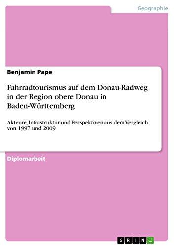 Fahrradtourismus auf dem Donau-Radweg in der Region obere Donau in Baden-Württemberg: Akteure, Infrastruktur und Perspektiven aus dem Vergleich von 1997 und 2009