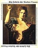 Die Galerie der Starken Frauen - Die Heldin in der französischen und italienischen Kunst des 17. Jahrhunderts. -
