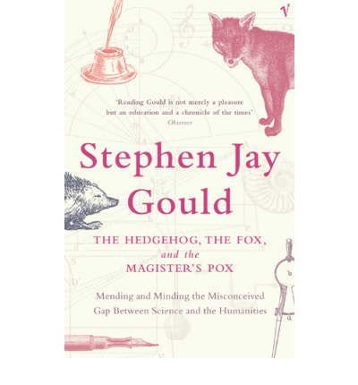 [(The Hedgehog, the Fox and the Magister's Pox: Mending and Minding the Misconceived Gap Between Science and the Humanities)] [Author: Stephen Jay Gould] published on (March, 2004)