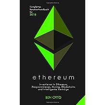 Ethereum: Investieren in Ethereum, Programmieren, Mining, Blockchains und intelligente Verträge; Komplettes Benutzerhandbuch für 2018
