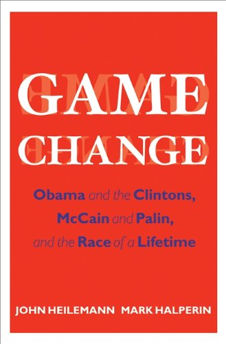 Game Change: Obama and the Clintons, McCain and Palin, and the Race of a Lifetime di John Heilemann,Mark Halperin