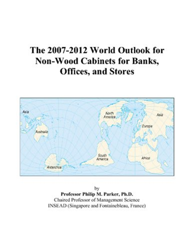 The 2007-2012 World Outlook for Non-Wood Cabinets for Banks, Offices, and Stores
