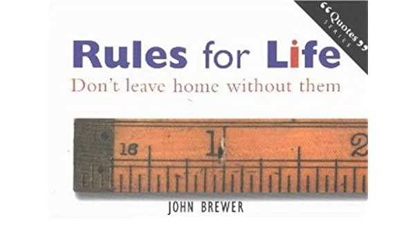 Rules for Life: Don't Leave Home without Them (Quotes
