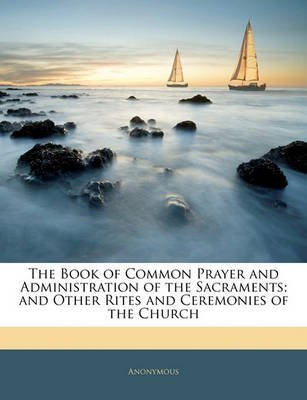 [(The Book of Common Prayer and Administration of the Sacraments; And Other Rites and Ceremonies of the Church)] [By (author) Anonymous] published on (February, 2010)