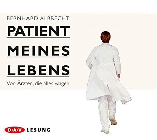 Buchseite und Rezensionen zu 'Patient meines Lebens: Von Ärzten, die alles wagen (4 CDs)' von Bernhard Albrecht
