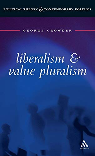 Liberalism and Value Pluralism (Political theory & contemporary politics) por George Crowder