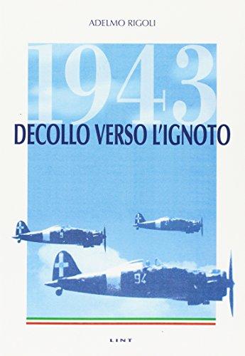 1943-decollo-verso-lignoto-un-diario-ed-altre-storie-disperate-di-piloti-e-delle-loro-donne-negli-an