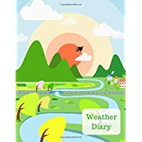 Weather Diary: Kids Weather Log Book For Weather Watchers and Future Meteorologists - Space for 100 observations with prompts and room for a photo, drawing or additional notes.