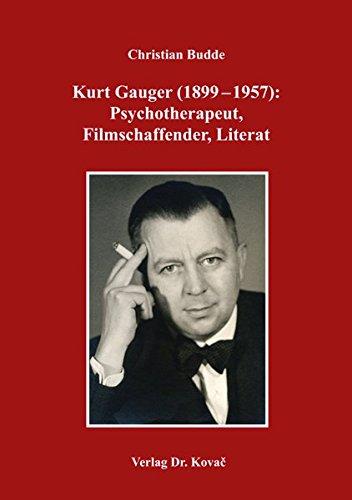 Kurt Gauger (1899-1957): Psychotherapeut, Filmschaffender, Literat (Schriften zur Medizingeschichte)