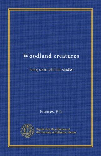 Woodland creatures: being some wild life studies