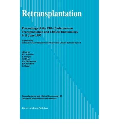 Retransplantation. Proceedings of the 29th Conference on Transplantation and Clinical Immunology, 9ƒ??11 June, 1997 par J. L. Touraine
