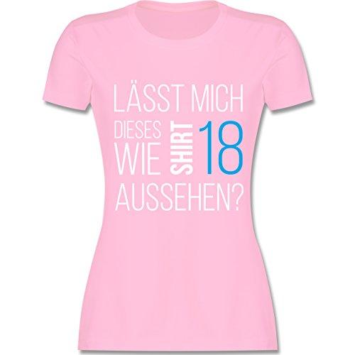 Shirtracer Geburtstag - Lässt Mich Dieses Shirt wie 18 Aussehen - Damen T-Shirt Rundhals Rosa