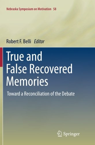 True and False Recovered Memories: Toward a Reconciliation of the Debate (Nebraska Symposium on Motivation, Band 58)