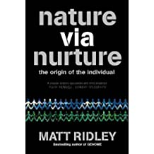 Nature via Nurture: Genes, Experience and What Makes Us Human by Matt Ridley (2003-04-07)