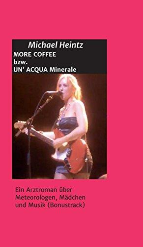 MORE COFFEE bzw. UN' ACQUA MINERALE: Ein Arztroman über Meteorologen, Mädchen und Musik (Bonustrack) (German Edition)