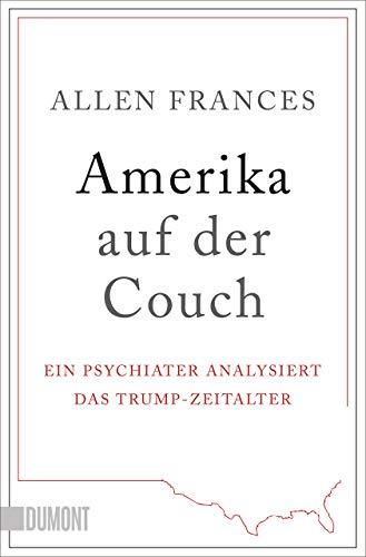 Amerika auf der Couch: Ein Psychiater analysiert das Trump-Zeitalter (Taschenbücher)