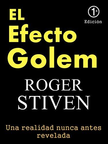 El Efecto Golem: Una realidad nunca antes revelada (Coleccion Los Efectos Del Golem nº 1) por Roger Stiven