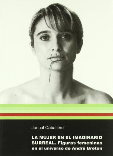 La mujer en el imaginario surreal. Figuras femeninas en el universo de André Breton (Sendes) por María Juncal Caballero Guiral