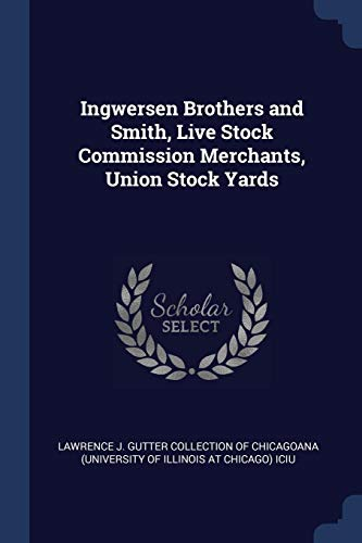 Ingwersen Brothers and Smith, Live Stock Commission Merchants, Union Stock Yards (Gutter Brothers)