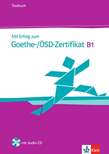 Mit Erfolg zum Goethe-/ÖSD-Zertifikat B1. Testbuch. Per le Scuole superiori. Con CD Audio. Con espansione online