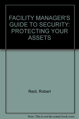 FACILITY MANAGER'S GUIDE TO SECURITY: PROTECTING YOUR ASSETS