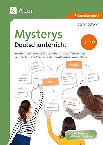 Mysterys Deutschunterricht 5-10: Schüleraktivierende Materialien zur Förderung des vernetzten Denkens und der Problemlösekompetenz (5. bis 10. Klasse) (Mysterys Sekundarstufe)