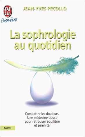 LA SOPHROLOGIE AU QUOTIDIEN. De la relaxation à la méditation par Jean-Yves Pecollo