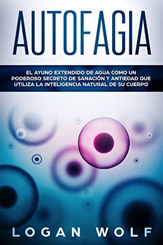 AUTOFAGIA: El Ayuno Extendido De Agua Como Un Poderoso Secreto De ...