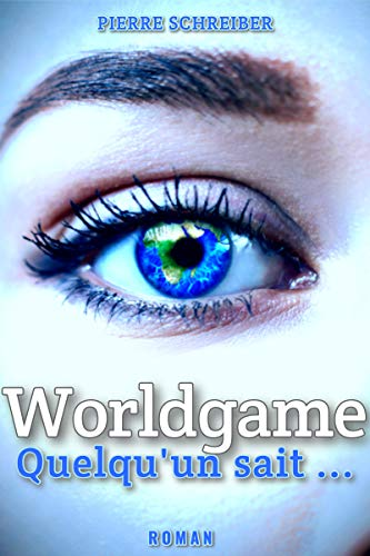 Worldgame: Quelqu'un sait... par Pierre Schreiber