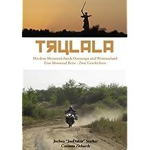 Trulala: Mit dem Motorad durch Ostreuropa und Westrussland. Eine Motorrad Reise - Zwei Geschichten