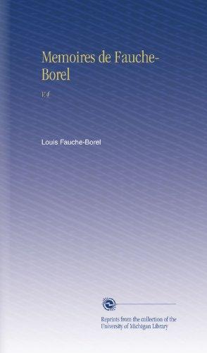 Memoires de Fauche-Borel: V.4 par Louis Fauche-Borel