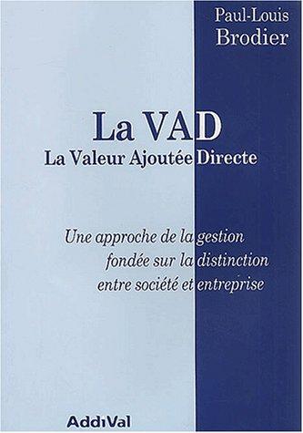 La VAD. : La Valeur Ajoutée Directe : une approche de la gestion fondée sur la distinction entre société et entreprise par Paul-Louis Brodier