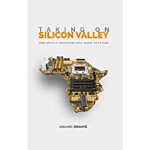 Taking on Silicon Valley: How Africa's Innovators Will Shape Its Future (English Edition)