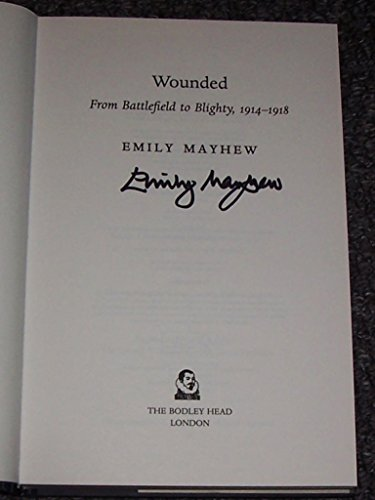 By Emily Mayhew Wounded: From Battlefield to Blighty, 1914-1918