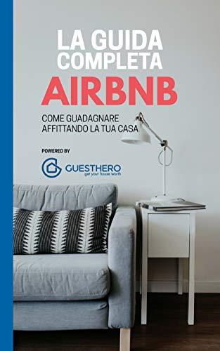 Come Guadagnare Affittando la Tua Casa: La Guida completa Airbnb