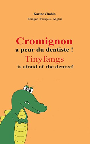 Cromignon a peur du dentiste ! Tinyfangs is afraid of the dentist! Kid French Ebook Ages 3-8: Livre Enfant Bilingue Français-Anglais, children's bilingual ...  (French-English), Ebook enfant anglais