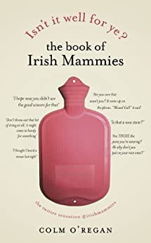 Isn't It Well For Ye?: The Book of Irish Mammies by [O'Regan, Colm]