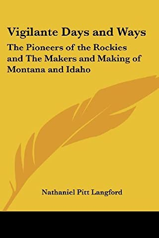 Vigilante Days and Ways: The Pioneers of the Rockies and