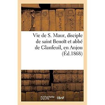 Vie de S. Maur, disciple de saint Benoît et abbé de Glanfeuil, en Anjou