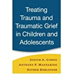 (Treating Trauma and Traumatic Grief in Children and Adolescents) By Judith A. Cohen (Author) Hardcover on (Aug , 2006)