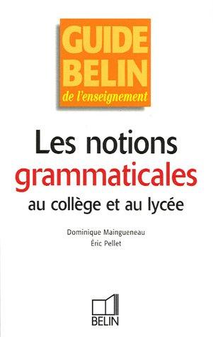 Les notions grammaticales au collège et au lycée par Dominique Maingueneau