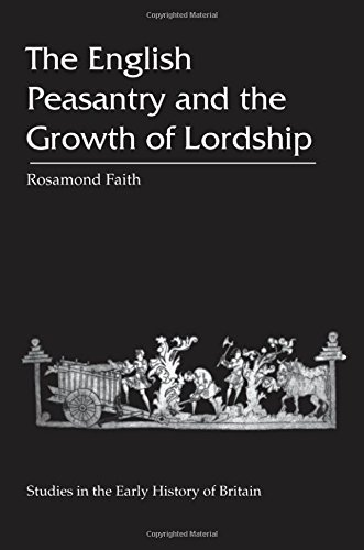 The English Peasantry and the Growth of Lordship (Studies in the Early History of Britain) by Rosamond Faith (1999-04-15)