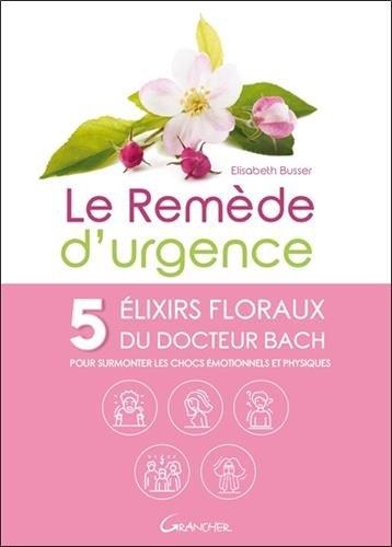 Le Remède d'urgence - 5 élixirs floraux du Docteur Bach pour surmonter les chocs émotionnels et physiques