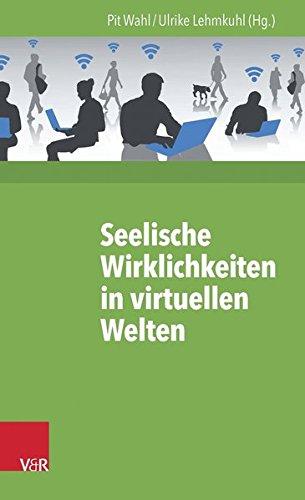 Seelische Wirklichkeiten in virtuellen Welten (Beiträge zur Individualpsychologie, Bd. 40)